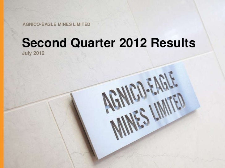 AGNICO-EAGLE MINES LIMITEDSecond Quarter 2012 ResultsJuly 2012