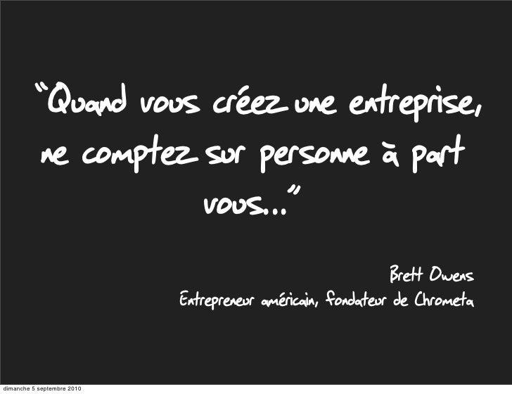 """""""Quand vous créez une entreprise,             ne comptez sur personne à part                        vous...""""              ..."""