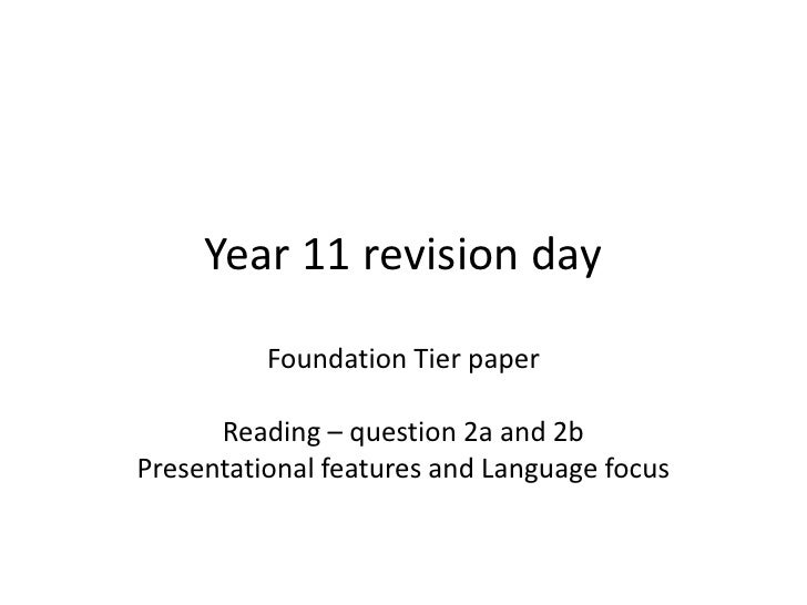 Year 11 revision day          Foundation Tier paper      Reading – question 2a and 2bPresentational features and Language ...