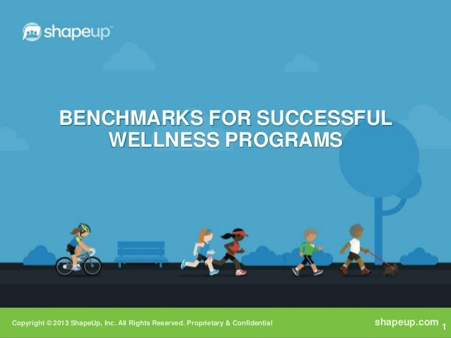 BENCHMARKS FOR SUCCESSFUL                WELLNESS PROGRAMSCopyright © 2013 ShapeUp, Inc. All Rights Reserved. Proprietary ...