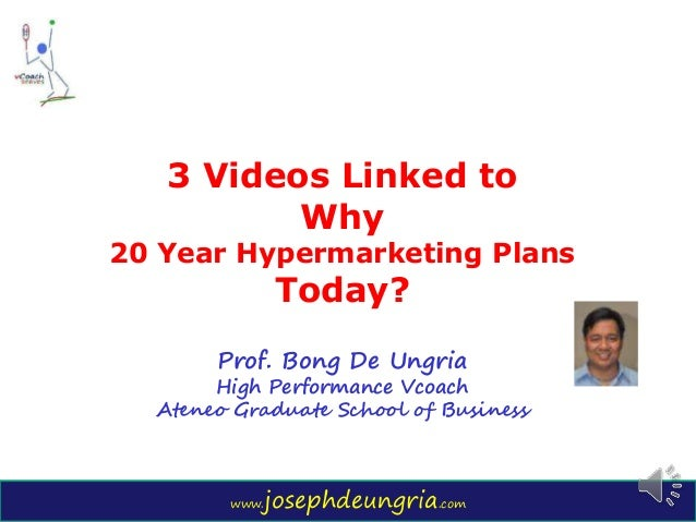 www.josephdeungria.com 3 Videos Linked to Why 20 Year Hypermarketing Plans Today? Prof. Bong De Ungria High Performance Vc...
