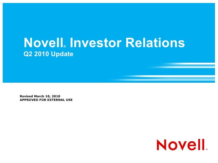 Novell Investor Relations                     ®   Q2 2010 Update     Revised March 10, 2010 APPROVED FOR EXTERNAL USE