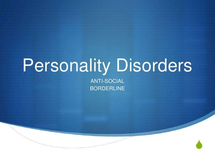 Personality Disorders        ANTI-SOCIAL        BORDERLINE                        S