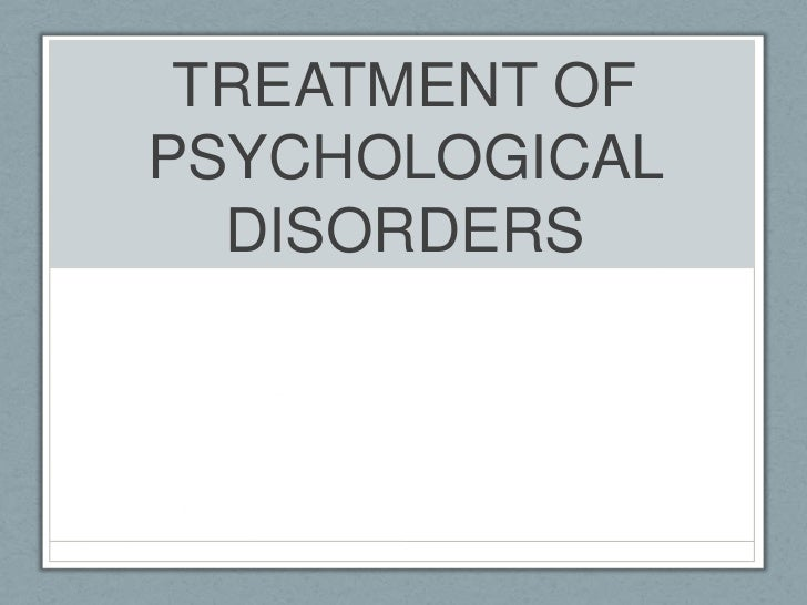 TREATMENT OF PSYCHOLOGICAL DISORDERS<br />