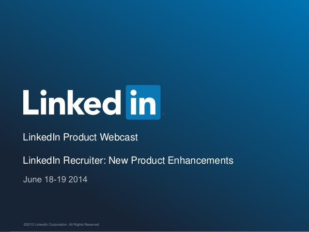 LinkedIn Product Webcast LinkedIn Recruiter: New Product Enhancements