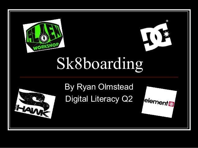 Sk8boarding By Ryan Olmstead Digital Literacy Q2