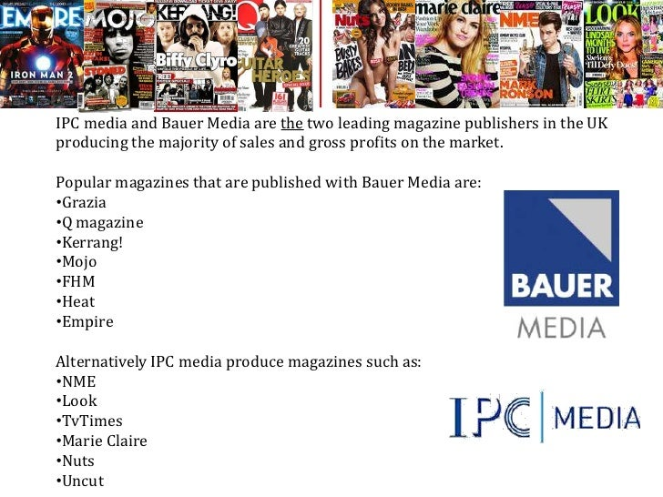 IPC media and Bauer Media are the two leading magazine publishers in the UK producing the majority of sales and gross prof...