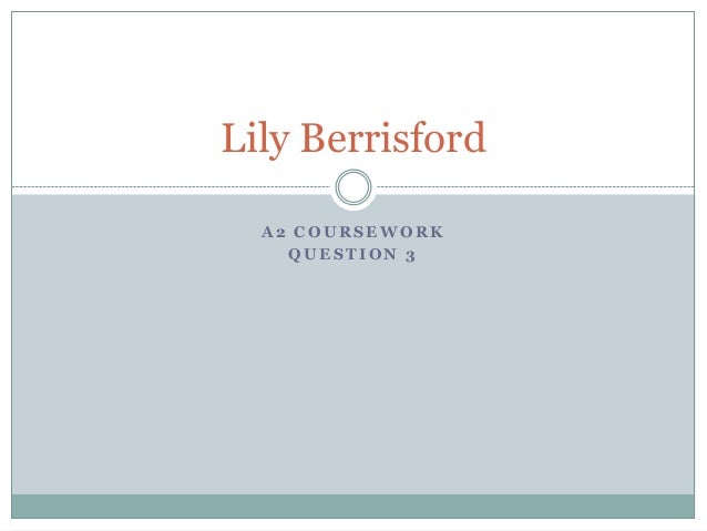 Lily Berrisford  A2 COURSEWORK    QUESTION 3