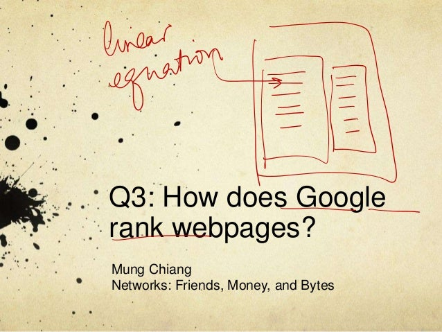 Q3: How does Googlerank webpages?Mung ChiangNetworks: Friends, Money, and Bytes