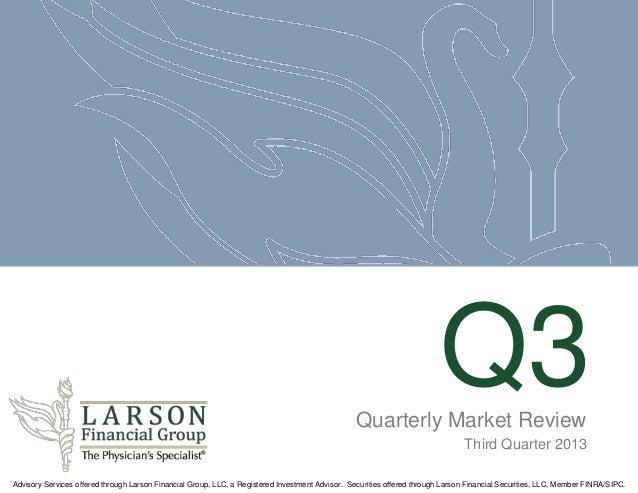 Q3 Quarterly Market Review Third Quarter 2013 Advisory Services offered through Larson Financial Group, LLC, a Registered ...