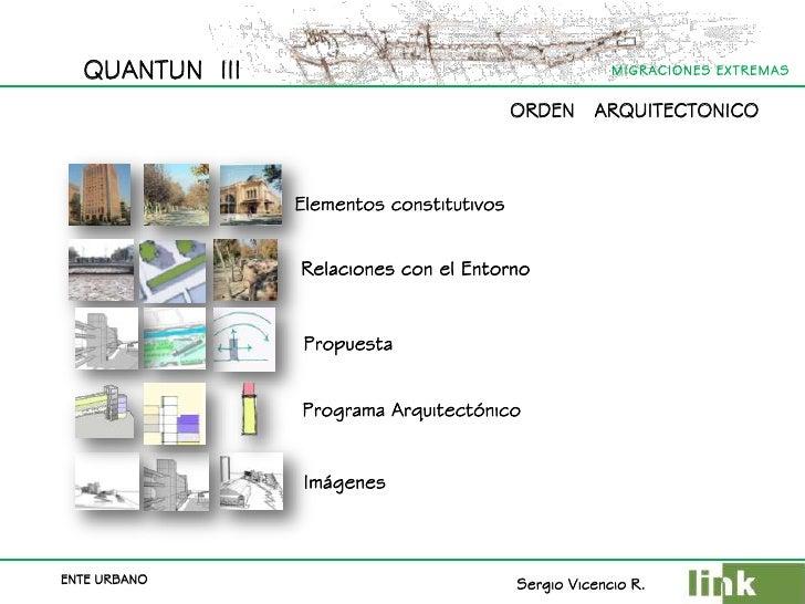 QUANTUN  III<br />ORDEN   ARQUITECTONICO    <br />Elementos constitutivos<br />Relaciones con el Entorno<br />Propuesta<br...