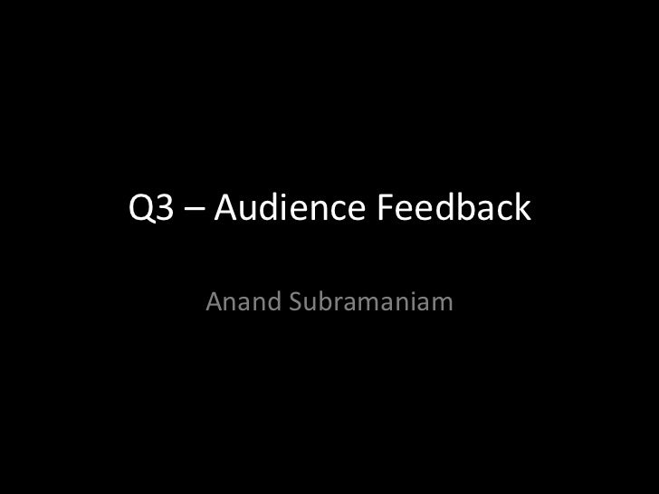 Q3 – Audience Feedback    Anand Subramaniam
