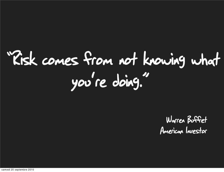 """Risk comes from not knowing what                            you're doing.""                                               ..."