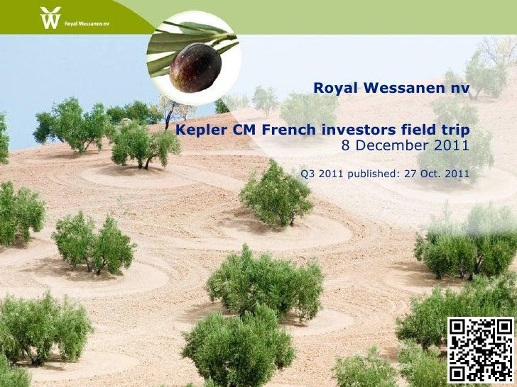 Royal Wessanen nvKepler CM French investors field trip                   8 December 2011               Q3 2011 published: ...