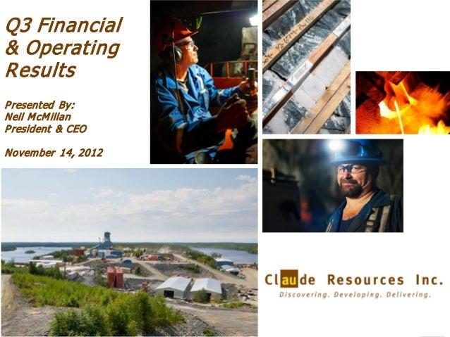 Q3 Financial& OperatingResultsP resented By:Neil M cM illanP resident & CEONovem ber 14, 2012                     1