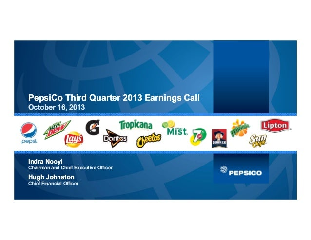 PepsiCo Third Quarter 2013 Earnings Call October 16, 2013  Indra Nooyi Chairman and Chief Executive Officer  Hugh Johnston...