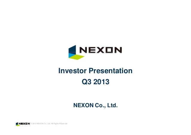 Investor Presentation Q3 2013 NEXON Co., Ltd.  © 2013 NEXON Co., Ltd. All Rights Reserved.