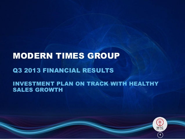 MODERN TIMES GROUP Q3 2013 FINANCIAL RESULTS INVESTMENT PLAN ON TRACK WITH HEALTHY SALES GROWTH  1