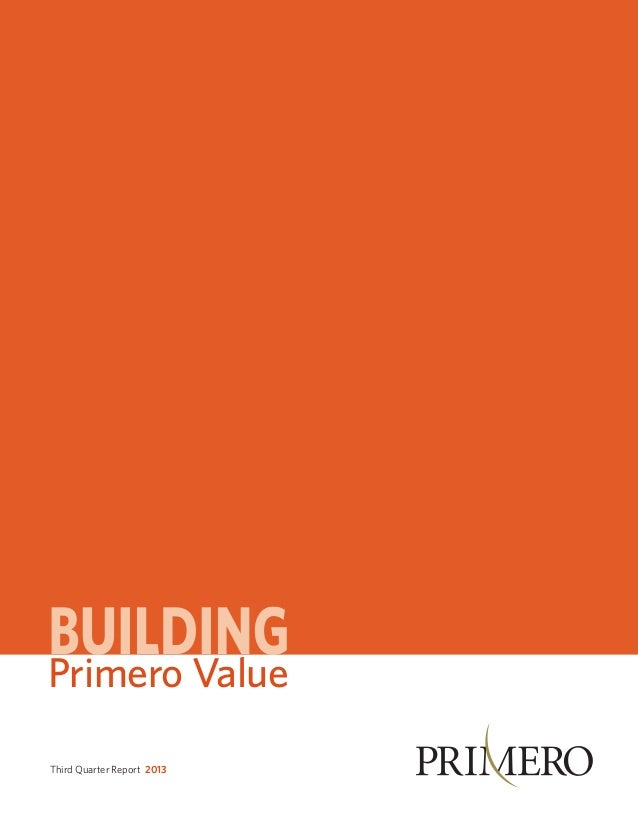 Primero Value www.primeromining.com  Third Quarter Report 2013