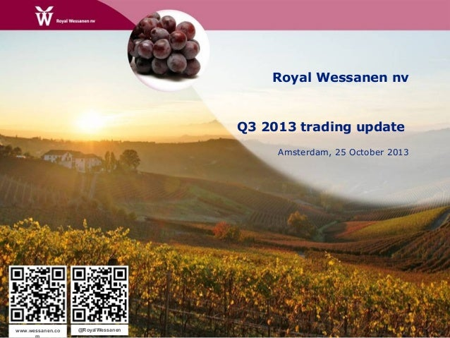 Royal Wessanen nv  Q3 2013 trading update Amsterdam, 25 October 2013  www.wessanen.co  @RoyalWessanen