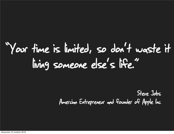 """Your time is limited, so don't waste it           living someone else's life.""                                           ..."