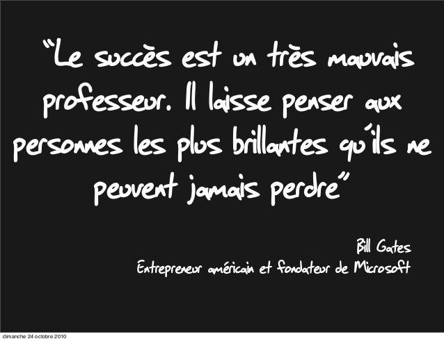 """""""Le succès est un très mauvais professeur. Il laisse penser aux personnes les plus brillantes qu'ils ne peuvent jamais per..."""