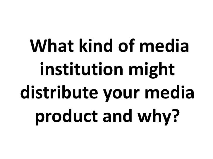 Q3 what kind of media institution might distribute