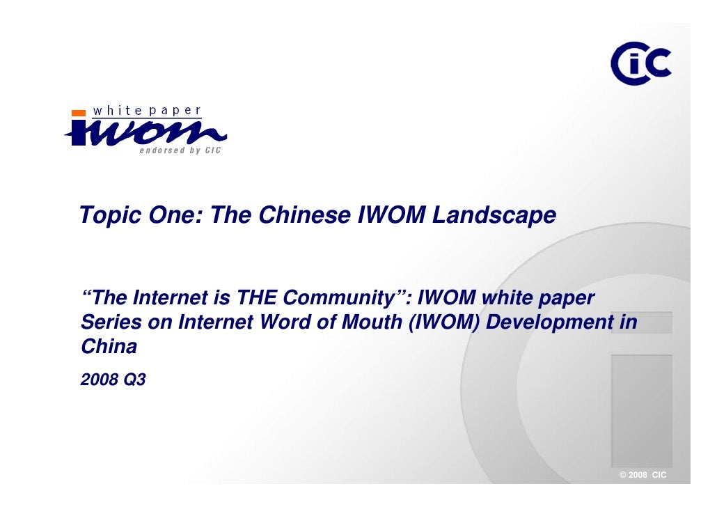 "Topic One: The Chinese IWOM Landscape   ""The Internet is THE Community"": IWOM white paper Series on Internet Word of Mouth..."