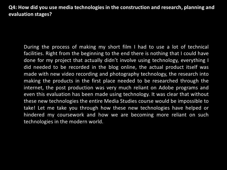 Q4: How did you use media technologies in the construction and research, planning and evaluation stages?<br />During the p...
