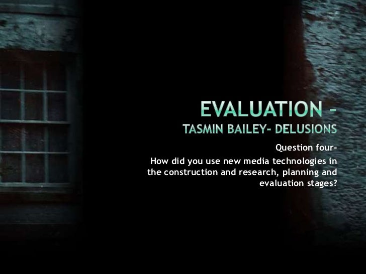 Evaluation –Tasmin Bailey- Delusions<br />Question four-<br />How did you use new media technologies in the construction a...