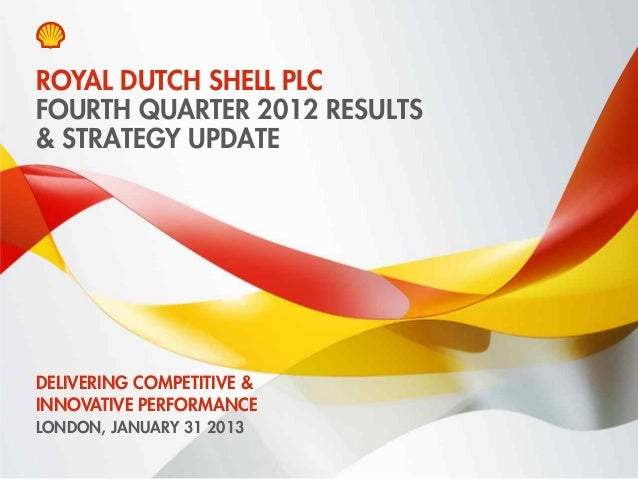 Copyright of Royal Dutch Shell plc 31 January 2013 1 FOURTH QUARTER 2012 RESULTS & STRATEGY UPDATE LONDON, JANUARY 31 2013...