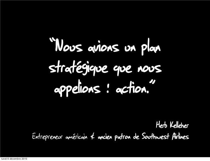 """""""Nous avions un plan                              stratégique que nous                               appelions : action."""" ..."""