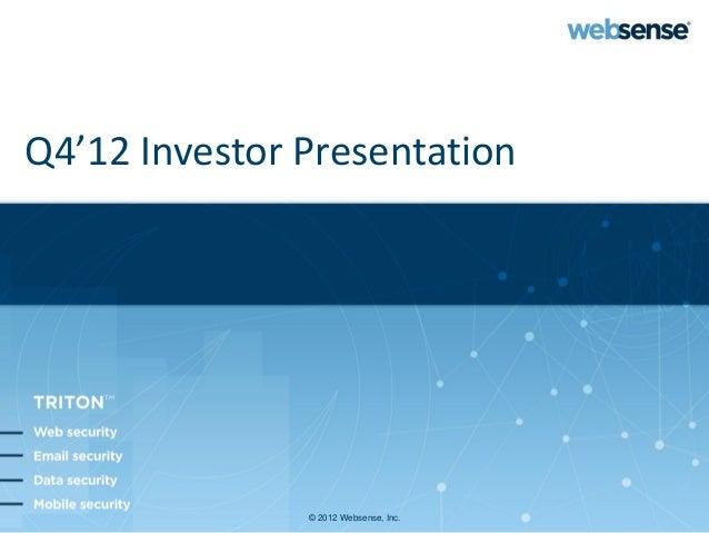 Q4'12 Investor Presentation               © 2012 Websense, Inc.