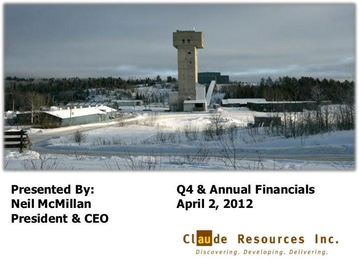 Claude Resources Inc. Q4 2011 Conference Call Presentation