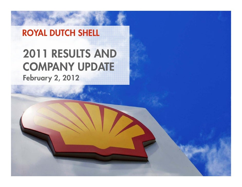 ROYAL DUTCH SHELL    2011 RESULTS AND    COMPANY UPDATE    February 2, 2012           y1    Copyright of Royal Dutch Shell...