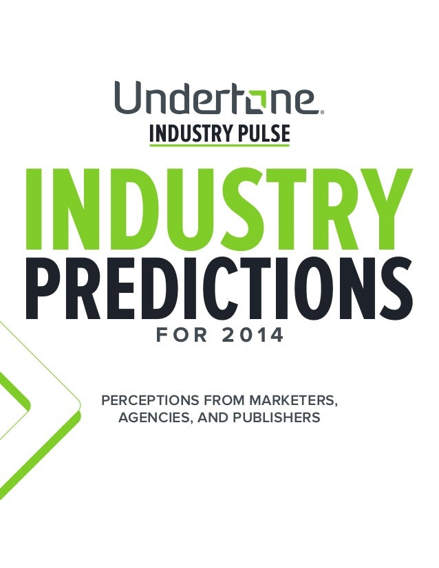 INDUSTRY PULSE  INDUSTRY  PREDICTIONS FOR 2014  PERCEPTIONS FROM MARKETERS, AGENCIES, AND PUBLISHERS