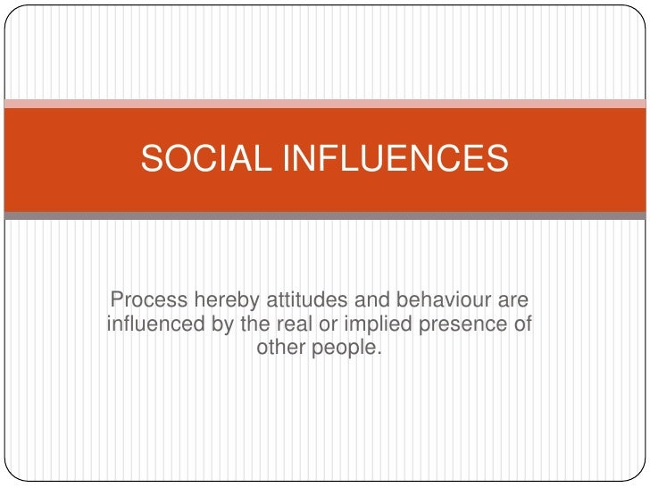 Process hereby attitudes and behaviour are influenced by the real or implied presence of other people. <br />SOCIAL INFLUE...