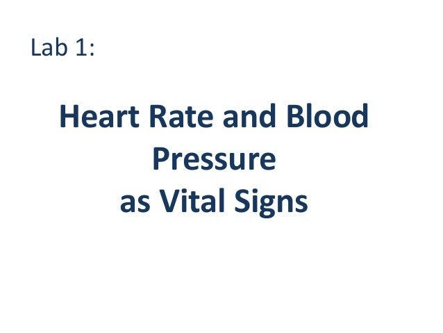 Lab 1:  Heart Rate and Blood        Pressure     as Vital Signs