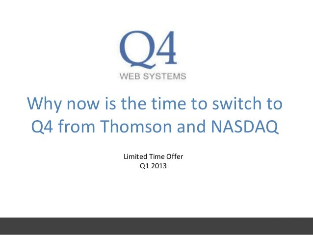 Why now is the time to switch toQ4 from Thomson and NASDAQ            Limited Time Offer                 Q1 2013