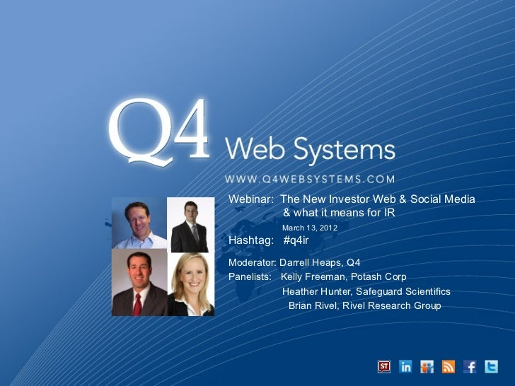 Webinar: The New Investor Web & Social Media         & what it means for IR           March 13, 2012Hashtag: #q4irModerato...