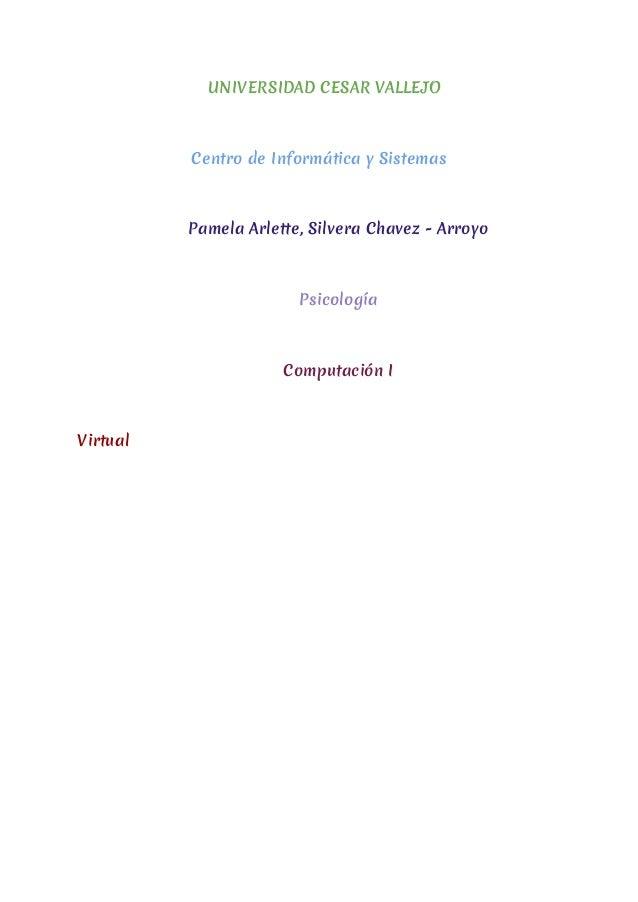 UNIVERSIDAD CESAR VALLEJO Centro de Informática y Sistemas Pamela Arlette, Silvera Chavez - Arroyo Psicología Computación ...