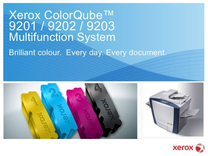 Xerox ColorQube™  9201 / 9202 / 9203   Multifunction System Brilliant colour.  Every day. Every document.