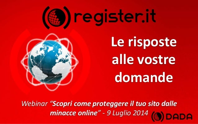 """Le risposte alle vostre domande Webinar """"Scopri come proteggere il tuo sito dalle minacce online"""" - 9 Luglio 2014"""