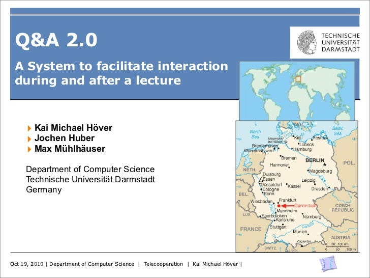 Q&A 2.0 A System to facilitate interaction during and after a lecture     ‣ Kai Michael Höver     ‣ Jochen Huber     ‣ Max...