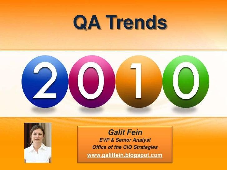 QA Trends<br />Galit FeinEVP & Senior Analyst<br />Office of the CIO Strategies<br />www.galitfein.blogspot.com<br />