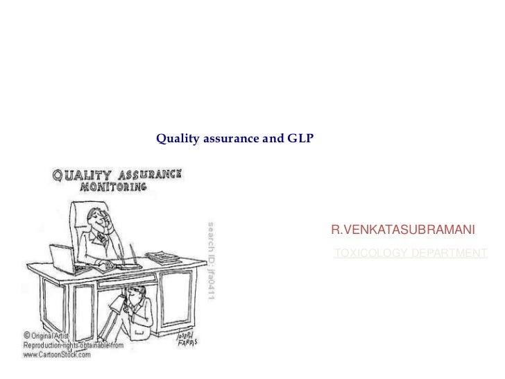 Quality assurance and GLP                            R.VENKATASUBRAMANI                            TOXICOLOGY DEPARTMENT