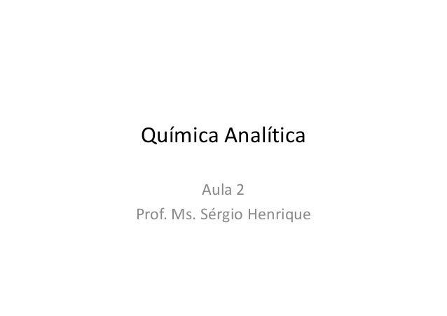 Química Analítica Aula 2 Prof. Ms. Sérgio Henrique