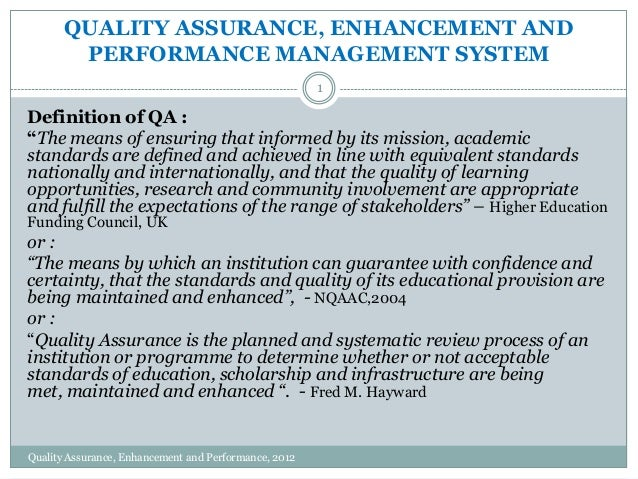 """QUALITY ASSURANCE, ENHANCEMENT AND PERFORMANCE MANAGEMENT SYSTEM 1  Definition of QA : """"The means of ensuring that informe..."""