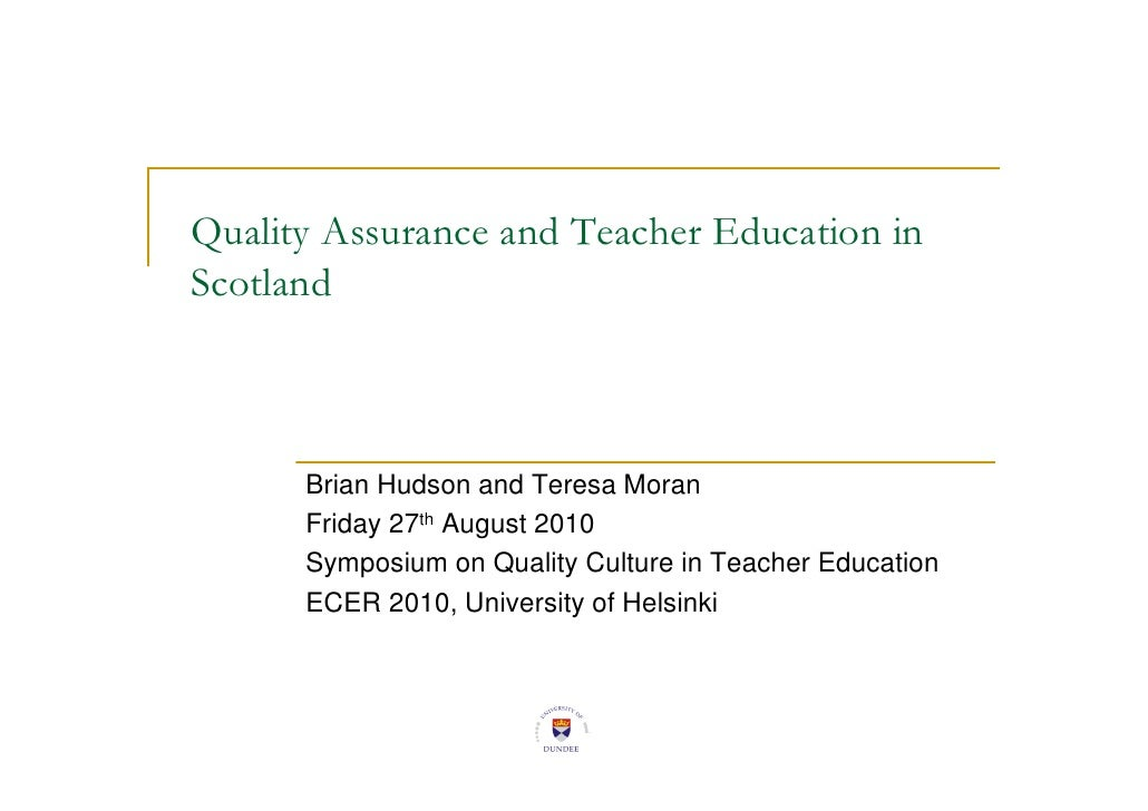 Quality Assurance and Teacher Education in Scotland          Brian Hudson and Teresa Moran       Friday 27th August 2010  ...