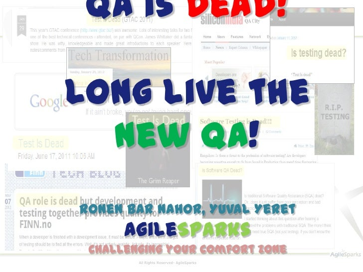 QA is Dead!Long live the  new QA!Ronen Bar Nahor, Yuval Yeret      AgileSparks Challenging your comfort zone        All Ri...